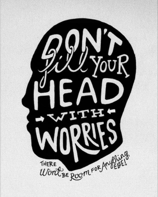 dont fill your head with worry